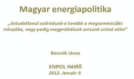 Bencsik János leköszönt államtitkár: Magyar Energiapolitika